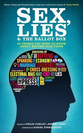 Sex , Lies and the Ballot Box by Philip Cowley and Robert Ford